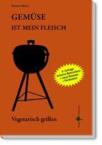 Gemüse ist mein Fleisch - Vegetarisch grillen. Von Torsten Mertz (Paperback)
